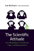 The Scientific Attitude: Defending Science from Denial, Fraud, and Pseudoscience