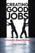 Creating Good Jobs: An Industry-Based Strategy