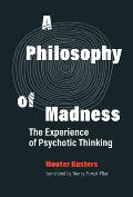 A Philosophy of Madness: The Experience of Psychotic Thinking