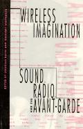 Wireless Imagination Sound Radio & the Avant Garde