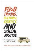 Food Trucks Cultural Identity & Social Justice From Loncheras to Lobsta Love