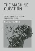 Machine Question Critical Perspectives On Ai Robots & Ethics