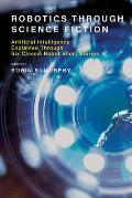 Robotics Through Science Fiction: Artificial Intelligence Explained Through Six Classic Robot Short Stories