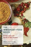 The Immigrant-Food Nexus: Borders, Labor, and Identity in North America
