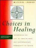 Choices in Healing Integrating the Best of Conventional & Complementary Approaches to Cancer