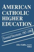 American Catholic Higher Education: Essential Documents, 1967-1990