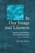 In Our Image Likeness 2 Vol Set: Humanity & Divinity Italian Humanist Tho