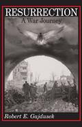Resurrection a War Journey A Chronicle of Events During & Following the Attack on Fort Jeanne DArc at Metz France by F Company of the 37th R