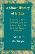 Short History of Ethics A History of Moral Philosophy from the Homeric Age to the Twentieth Century