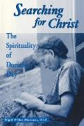 Searching for Christ The Spirituality of Dorothy Day 1897 1980