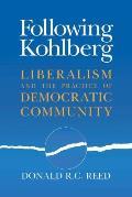 Following Kohlberg Liberalism & the Practice of Democratic Community