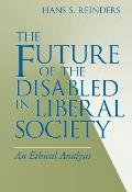 The Future of the Disabled in Liberal Society: An Ethical Analysis