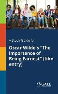 A Study Guide for Oscar Wilde's the Importance of Being Earnest (Film Entry)