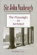 Sir John Vanbrugh The Playwright As Architect