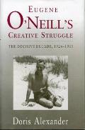 Eugene ONeills Creative Struggle The Decisive Decade 1924 1933