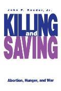 Killing and Saving : Abortion, Hunger, and War (96 Edition)
