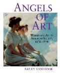 Angels of Art Women & Art in American Society 1876 1914