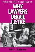 Why Lawyers Derail Justice Probing the Roots of Legal Injustices