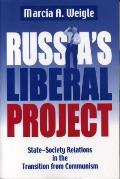 Russia's Liberal Project: State-Society Relations in the Transition from Communism (Post-Communist Cultural Studies Series)