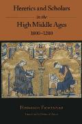 Heretics and Scholars in the High Middle Ages: 1000-1200