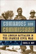 Comrades & Commissars The Lincoln Battalion in the Spanish Civil War