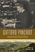 Gifford Pinchot: Selected Writings