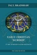 Early Christian Worship: an Introduction To Ideas and Practice