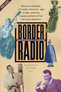 Border Radio Quacks Yodelers Pitchmen Psychics & Other Amazing Broadcasters of the American Airwaves