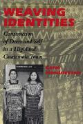 Weaving Identities Construction of Dress & Self in a Highland Guatemala Town