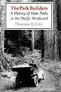 Park Builders A History of State Parks in the Pacific Northwest