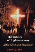 Politics Of Righteousness Idaho Christia