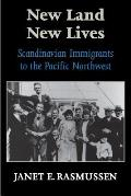 New Land New Lives Scandinavian Immigrants to the Pacific Northwest