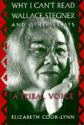Why I Cant Read Wallace Stegner & Other Essays A Tribal Voice