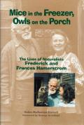 Mice in the Freezer, Owls on the Porch: The Lives of Naturalists Frederick and Francis Hamerstrom