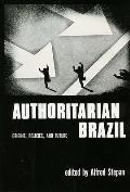 Authoritarian Brazil: Origins, Policies, and Future