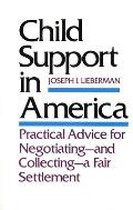 Child Support in America: Practical Advice on Negotiating and Collecting a Fair Settlement