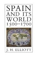 Spain & Its World 1500 1700 Selected Essays