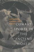 Combat Sports in the Ancient World Competition Violence & Culture