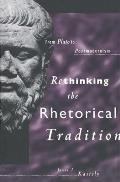 Rethinking the Rhetorical Tradition From Plato to Postmodernism