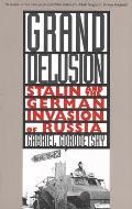 Grand Delusion Stalin & the German Invasion of Russia