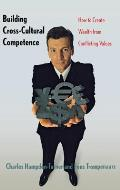 Building Cross Cultural Competence How to Create Wealth from Conflicting Values