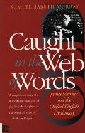 Caught in the Web of Words James Murray & the Oxford English Dictionary