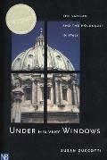 Under His Very Windows The Vatican & the Holocaust in Italy