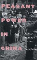 Peasant Power in China: The Era of Rural Reform, 1979-1989