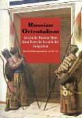 Russian Orientalism: Asia in the Russian Mind from Peter the Great to the Emigration