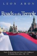 Roads to the Temple Truth Memory Ideas & Ideals in the Making of the Russian Revolution 1987 1991
