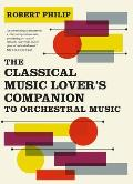 Classical Music Lovers Companion to Orchestral Music Orchestral Music 1700 1950