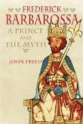 Frederick Barbarossa The Prince & the Myth