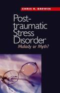 Posttraumatic Stress Disorder: Malady or Myth?