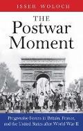 Postwar Moment Progressive Forces in Britain France & the United States After World War II